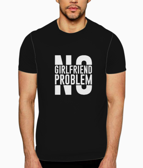 No girlfriend no problem typography t shirt front