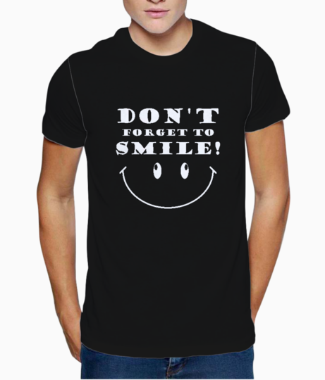Dont forget to smile t shirt front