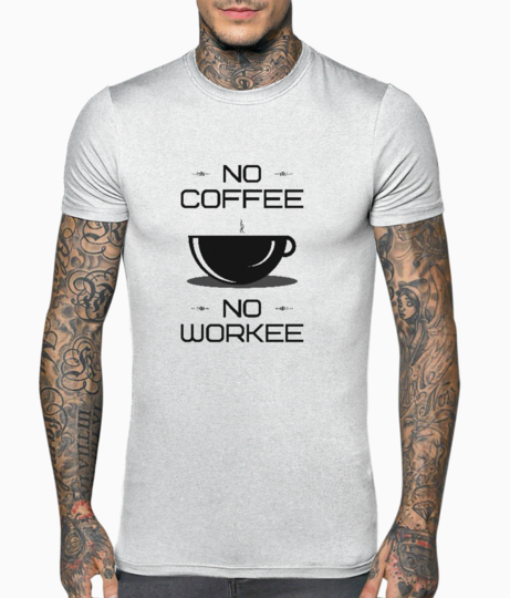 No coffee no workee t shirt front