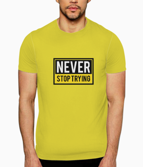 Never stop trying t shirt front