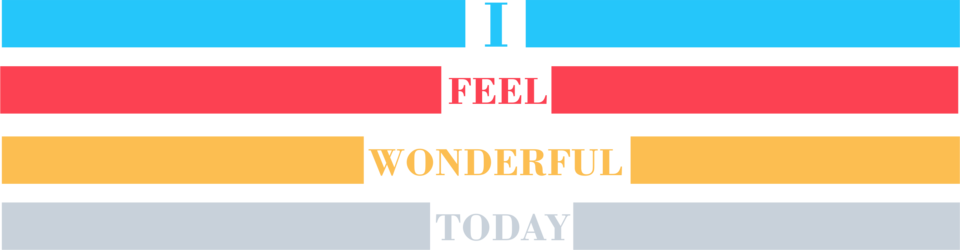 I feel wonderful