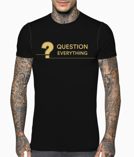 Question everything t shirt front