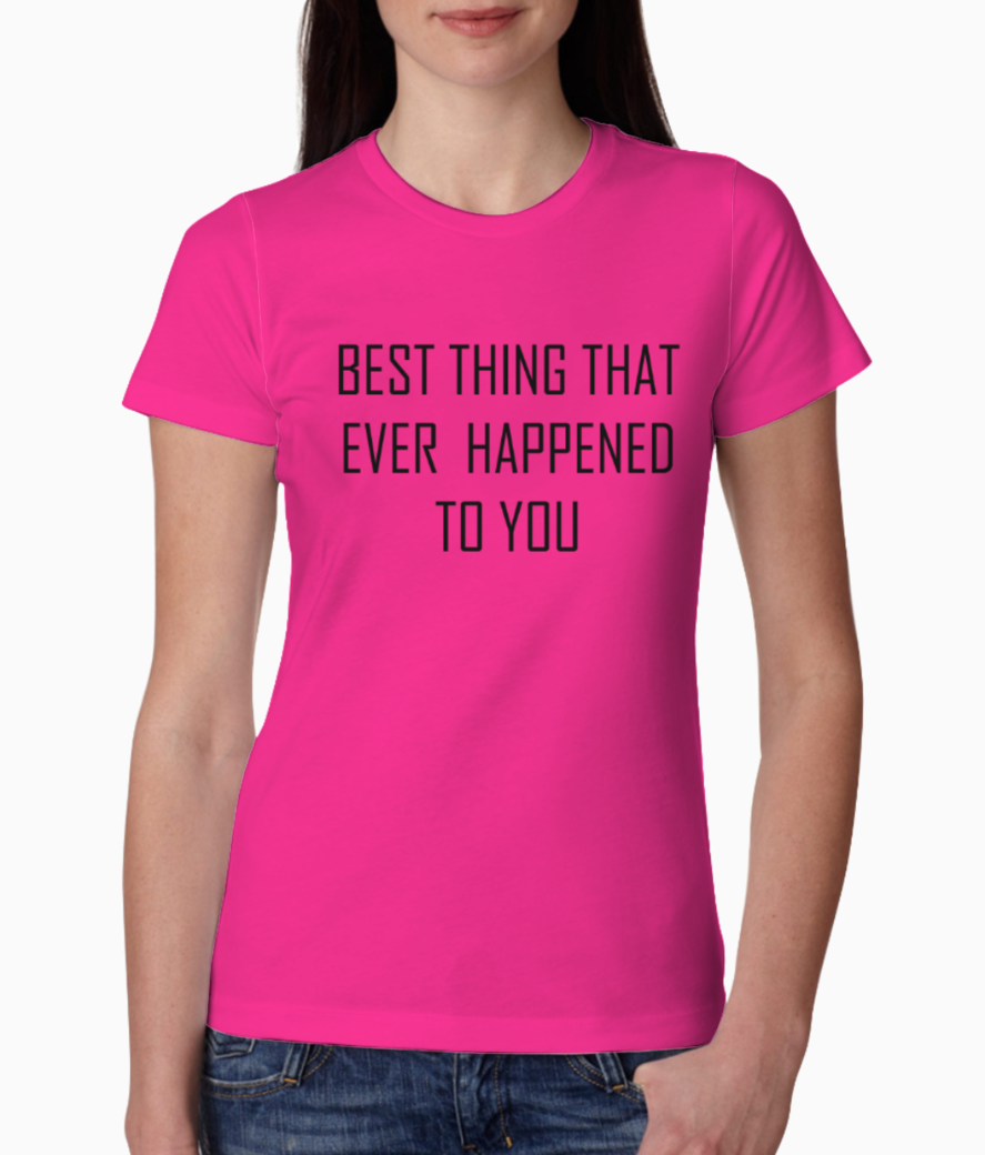 Best thing that ever happened to you copy tee front